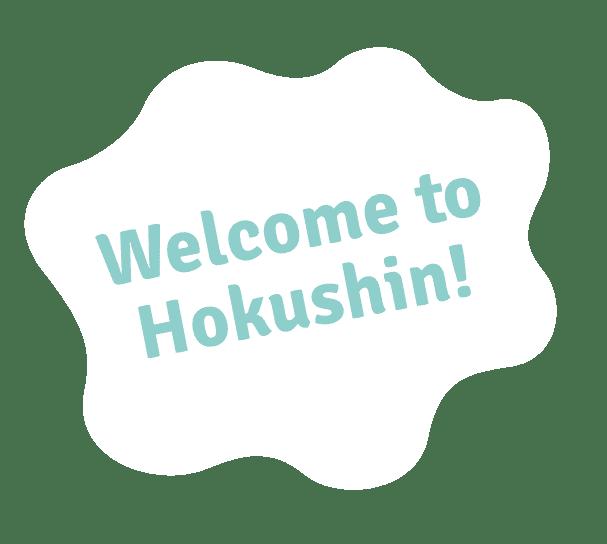 Welcome to Hokushin!